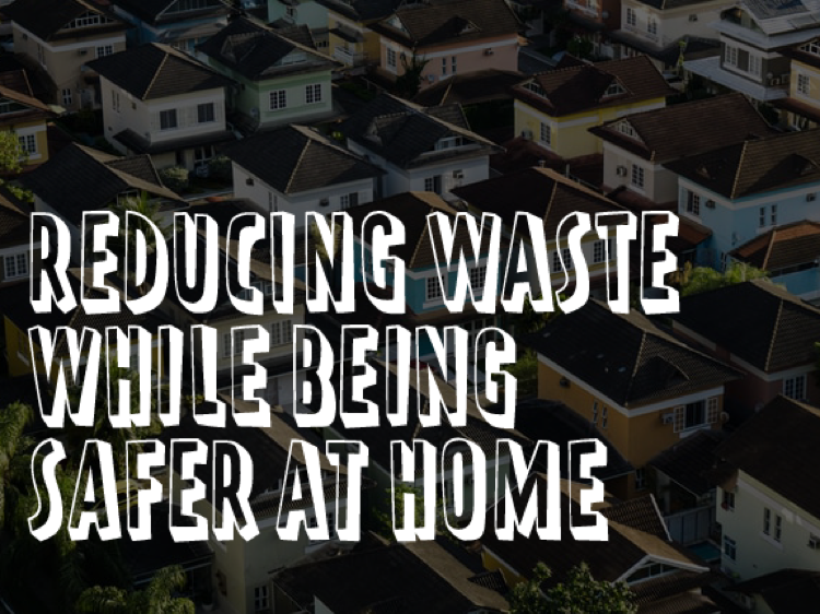 Reducing waste while being 'safer at home'