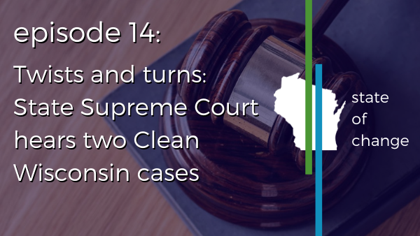 Twists and Turns: State Supreme Court hears two Clean Wisconsin cases